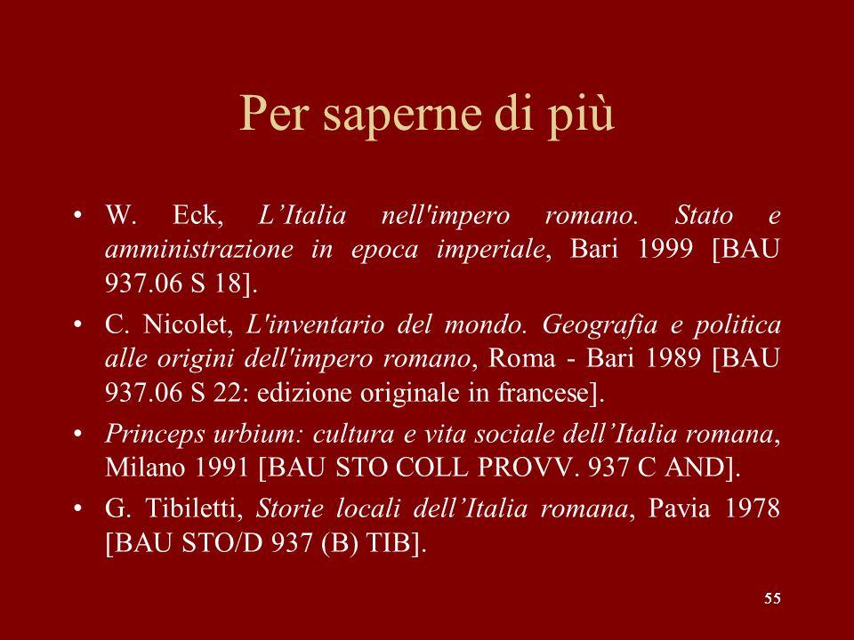 Per saperne di più W. Eck, L'Italia nell impero romano. Stato e amministrazione in epoca imperiale, Bari 1999 [BAU 937.06 S 18].